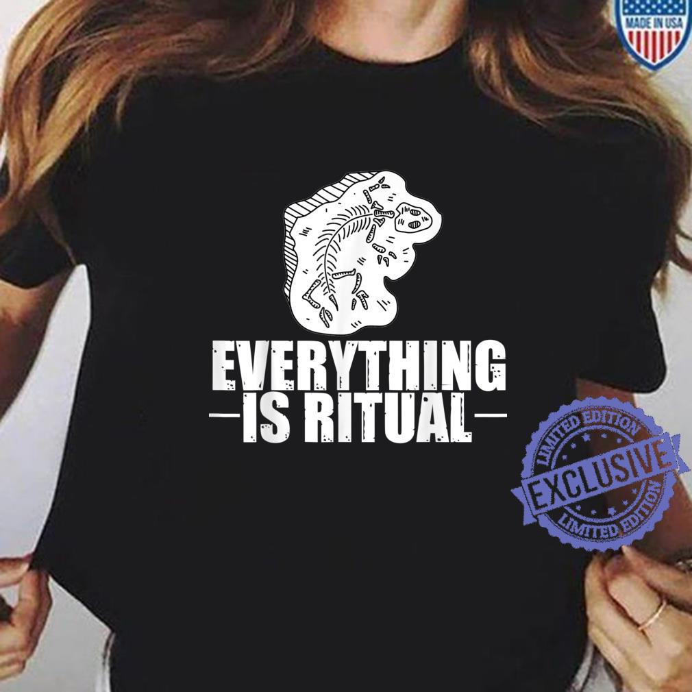 Archaeology Everything is ritual Dinosaurs Archaeologist Shirt ladies tee