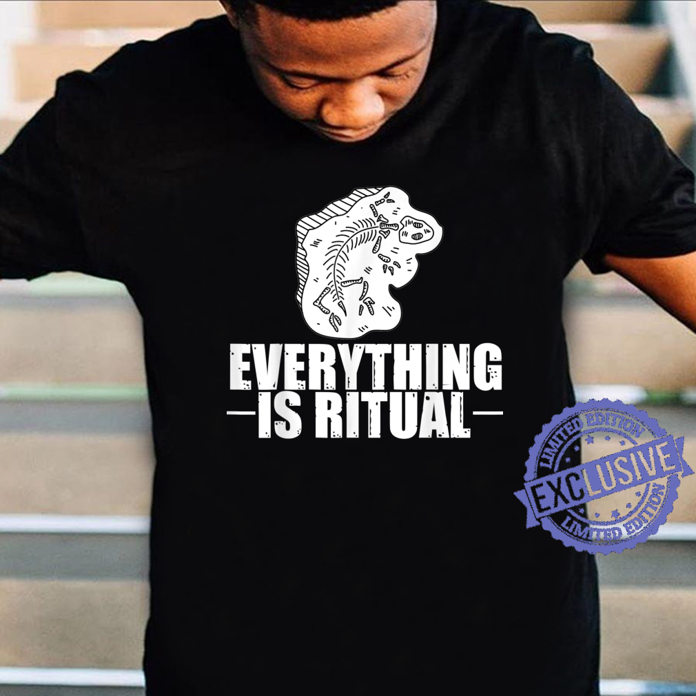 Archaeology Everything is ritual Dinosaurs Archaeologist Shirt