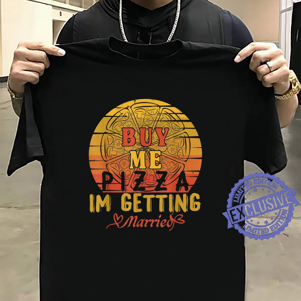 Buy Me Pizza, I'm Getting Married Marriage Shirt sweater