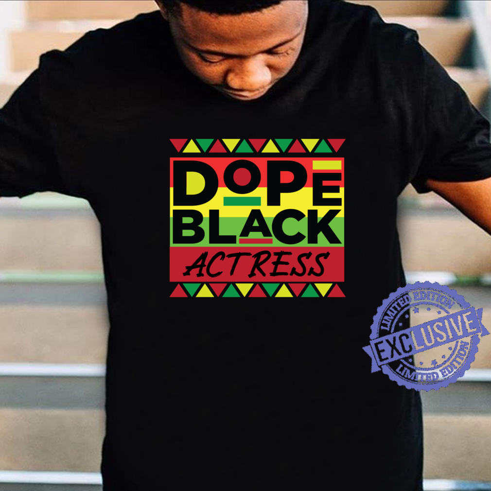 Dope Black Actress Unapologetically African American Melanin Shirt