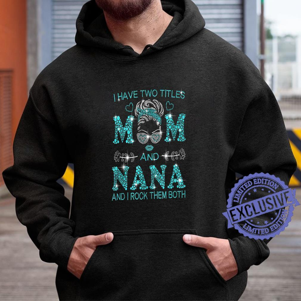 Family I Have Two Titles Mom And Nana Shirt hoodie
