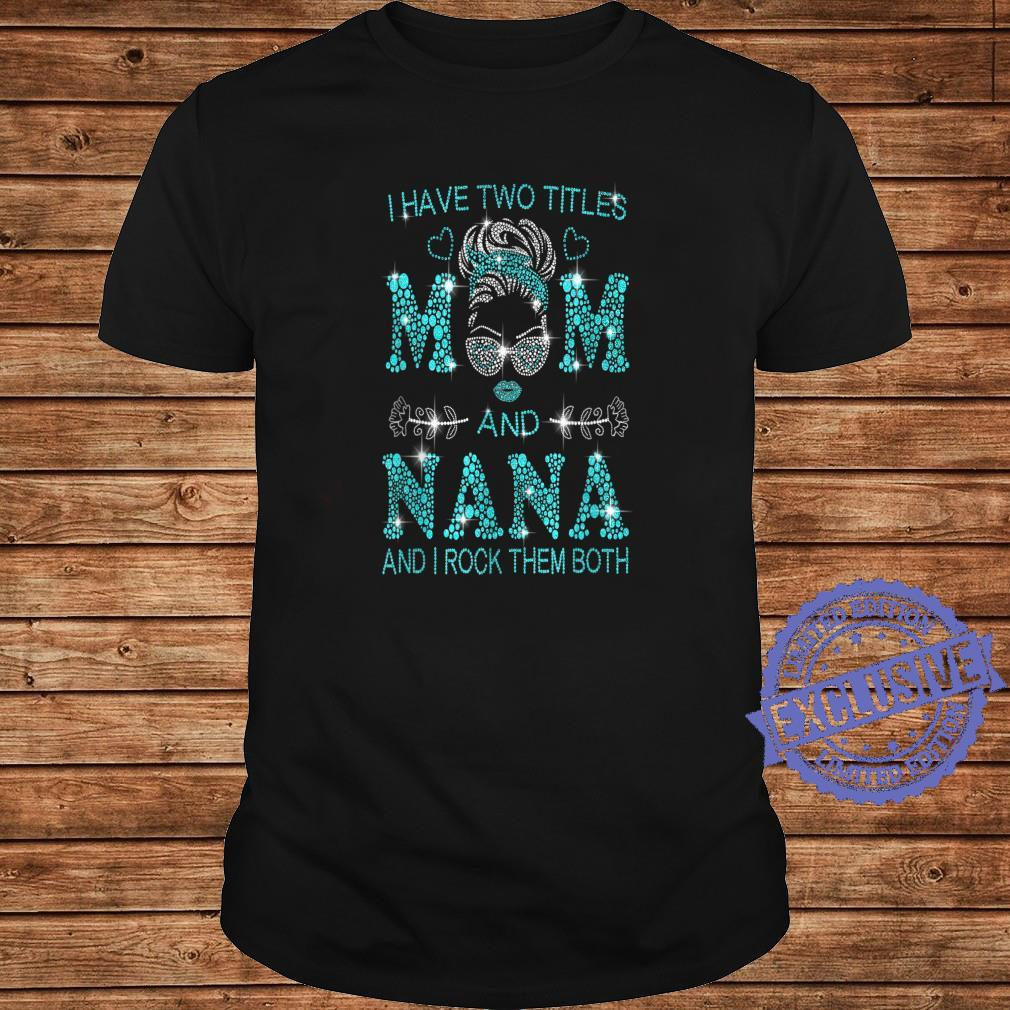 Family I Have Two Titles Mom And Nana Shirt long sleeved