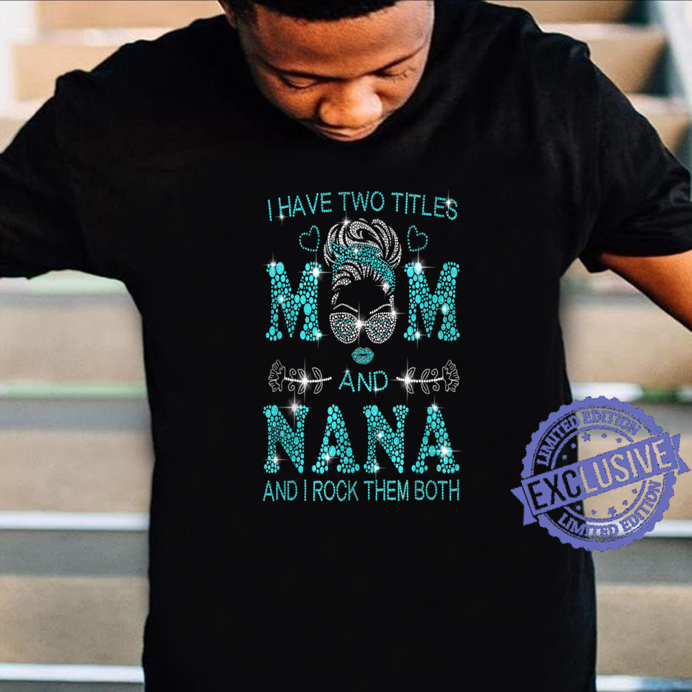 Family I Have Two Titles Mom And Nana Shirt